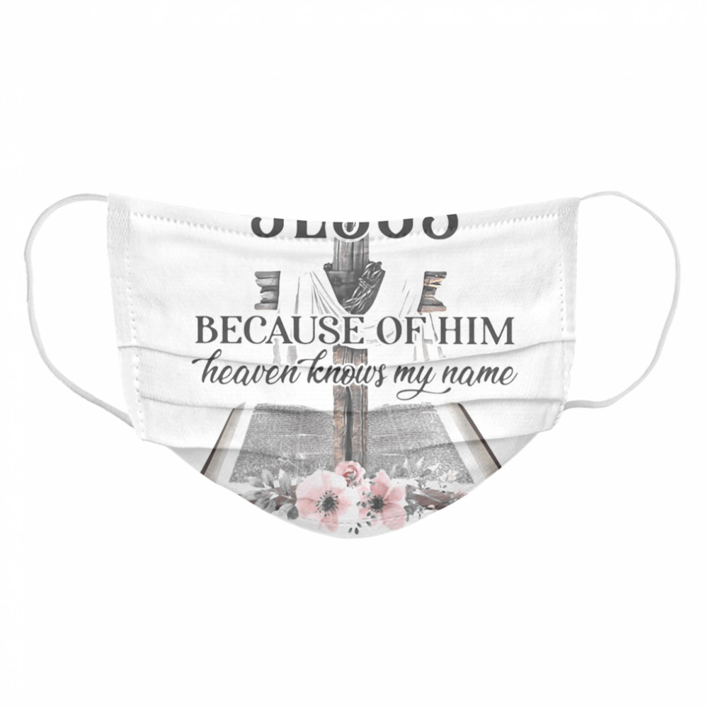 Jesus because of him heaven knows my name flowers  Cloth Face Mask