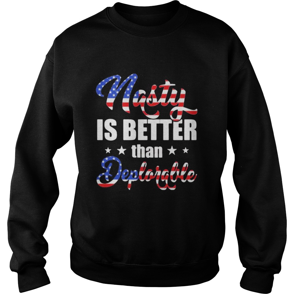 Nasty Is Better Than Deplorable American Flag Independence Day  Sweatshirt