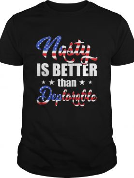 Nasty Is Better Than Deplorable American Flag Independence Day shirt