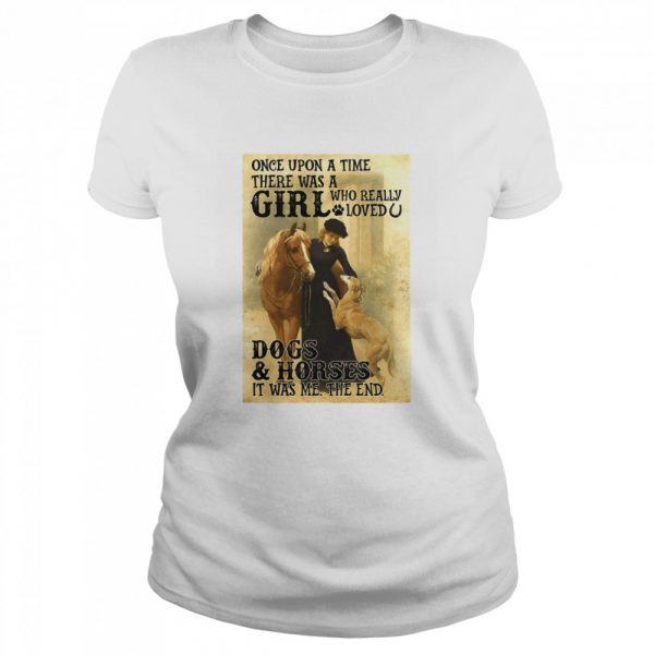 Once Upon A Time There Was A Girl Who Really Loved Dogs And Horses It Was Me The End  Classic Women's T-shirt