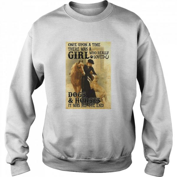 Once Upon A Time There Was A Girl Who Really Loved Dogs And Horses It Was Me The End  Unisex Sweatshirt