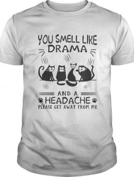 Paw cats you smell like drama and a headache please get away from me shirt