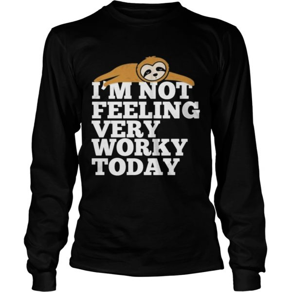 Sloth Im not feeling very worky today  Long Sleeve