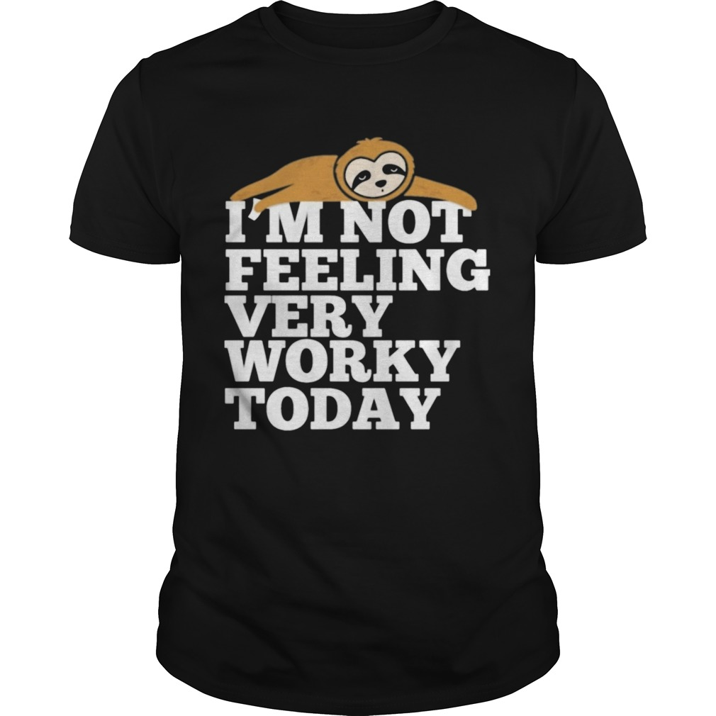 Sloth Im not feeling very worky today  Unisex