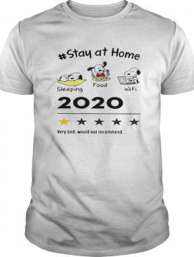 Stay At Home Sleeping Food Wifi 2020 Very Bad Would Not Recommend shirt