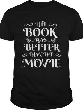 The Book Was Better Than The Movie shirt