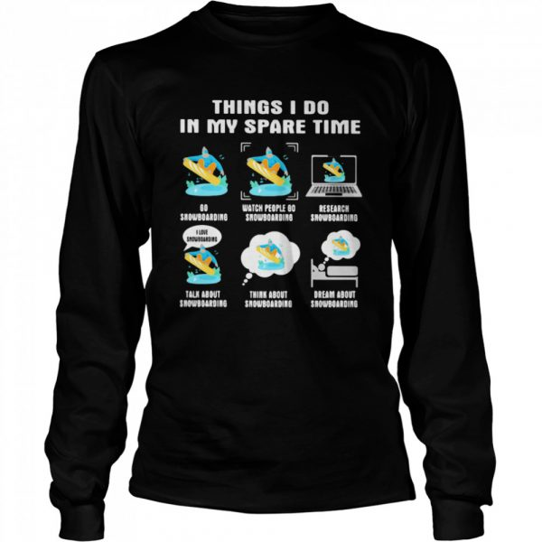 Things i do in my space time snowboarding  Long Sleeved T-shirt