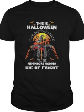 This Is Halloween Everybody Make A Scene Till The Neighbors Gonna Die Of Fright shirt