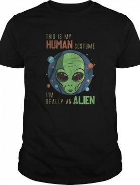 This Is My Human Costume Im Really An Alien shirt