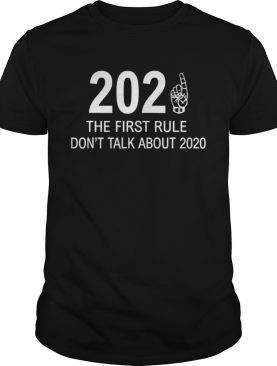 2021 The First Rule Dont Talk About 2020 shirt