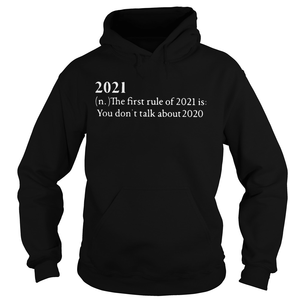 2021 The First Rule Of 2021 Is You Dont Talk About 2020  Hoodie