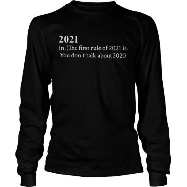 2021 The First Rule Of 2021 Is You Dont Talk About 2020  Long Sleeve