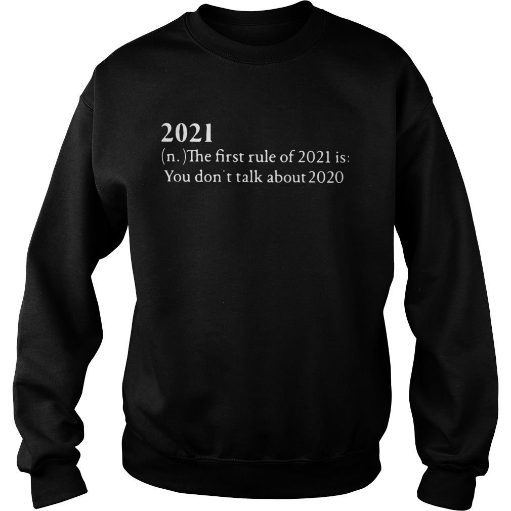 2021 The First Rule Of 2021 Is You Dont Talk About 2020  Sweatshirt