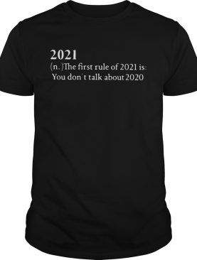 2021 The First Rule Of 2021 Is You Dont Talk About 2020 shirt