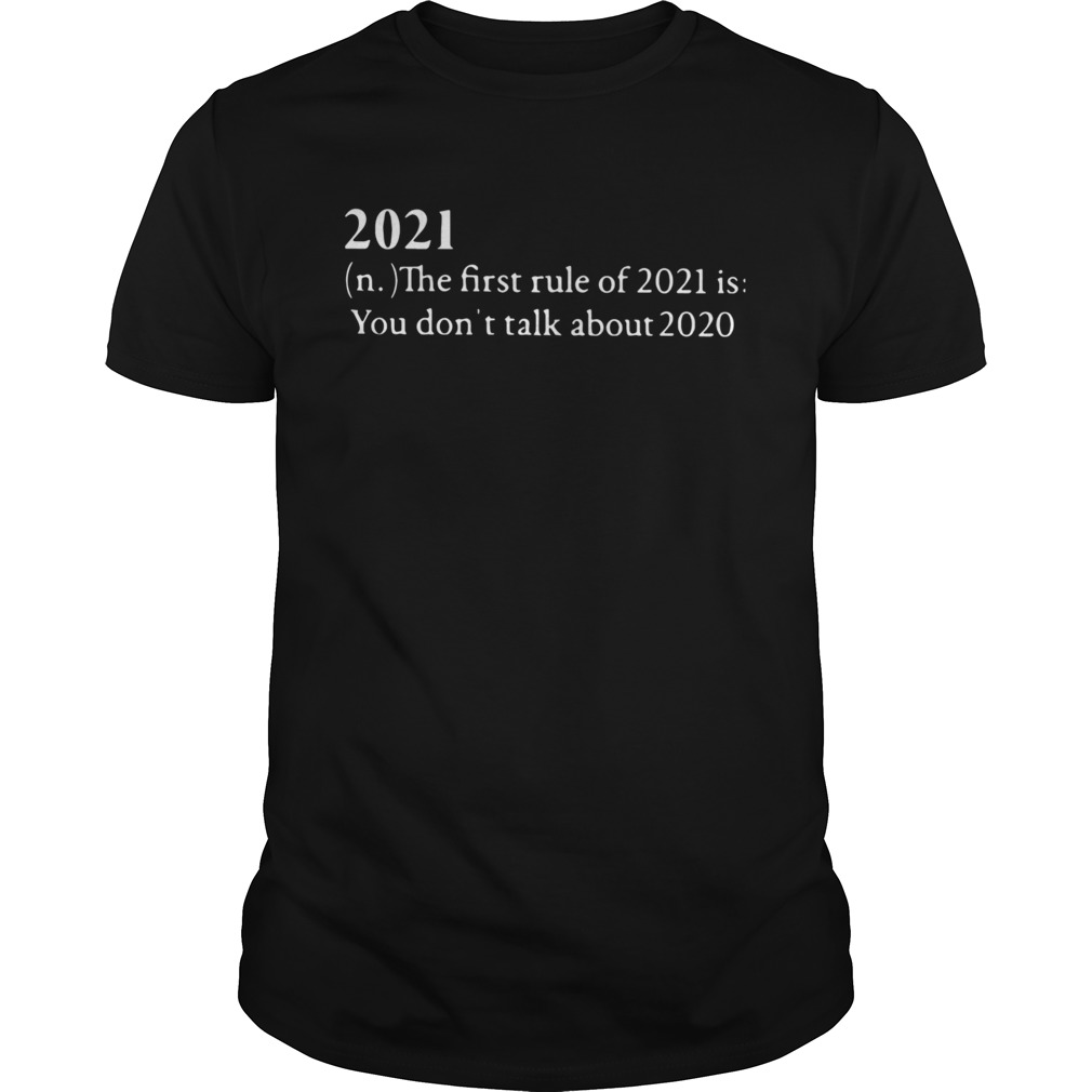 2021 The First Rule Of 2021 Is You Dont Talk About 2020  Unisex