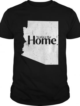 Arizona No Place Like Home shirt