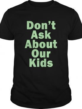 Dont Ask About Your Couple shirt