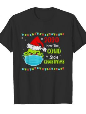 Grinch Face Mask 2020 How Covid Stole Christmas shirt