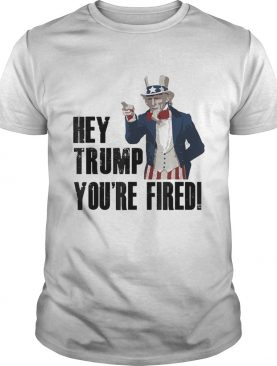 Hey Trump Youre Fired Uncle Sam America Election shirt