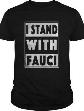 I Stand With Fauci shirt