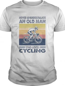 Never Underestimate An Old Man Who Loves Cycling Vintage shirt