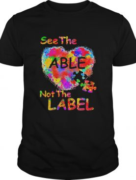See The Able Not The Label Heart shirt