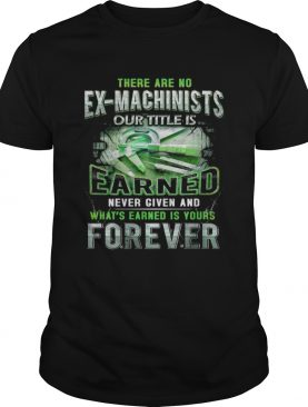 THERE ARE NO EX LINEMEN OUR TITLE IS EARNED NEVER GIVEN AND WHATS EARNED IS YOURS FOREVER shirt