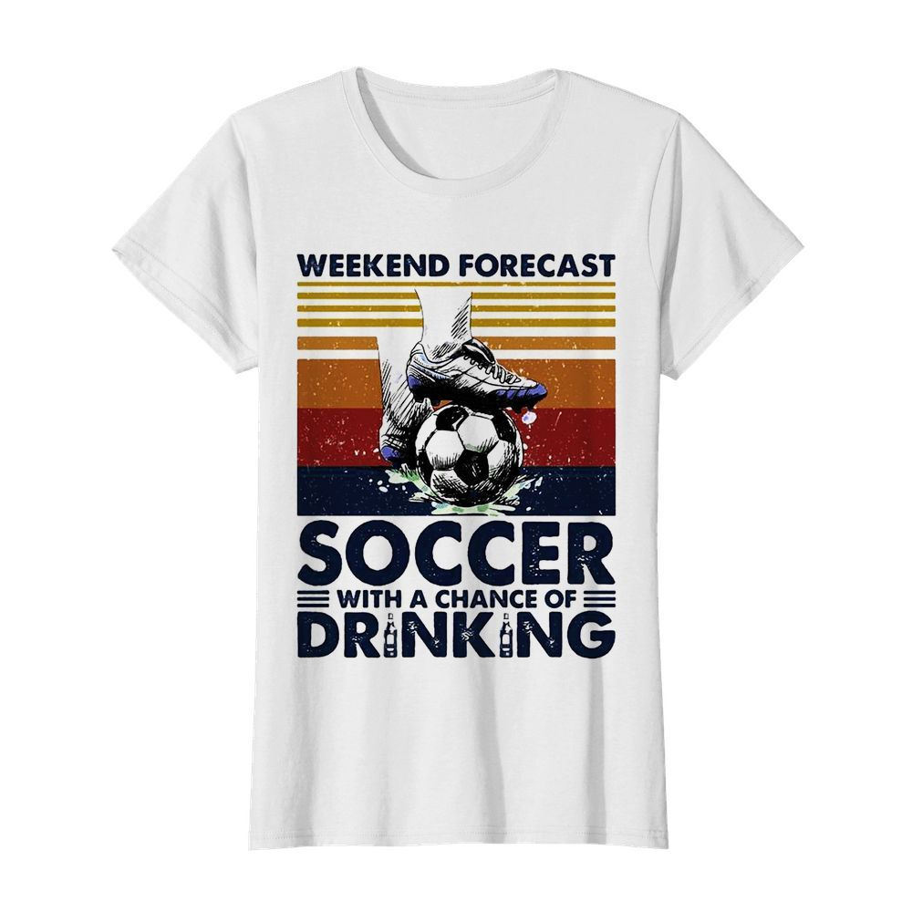 Weekend Forecast Soccer With A Chance Of Drinking  Classic Women's T-shirt