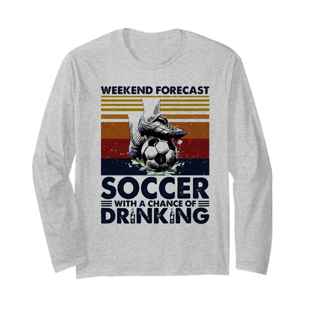 Weekend Forecast Soccer With A Chance Of Drinking  Long Sleeved T-shirt