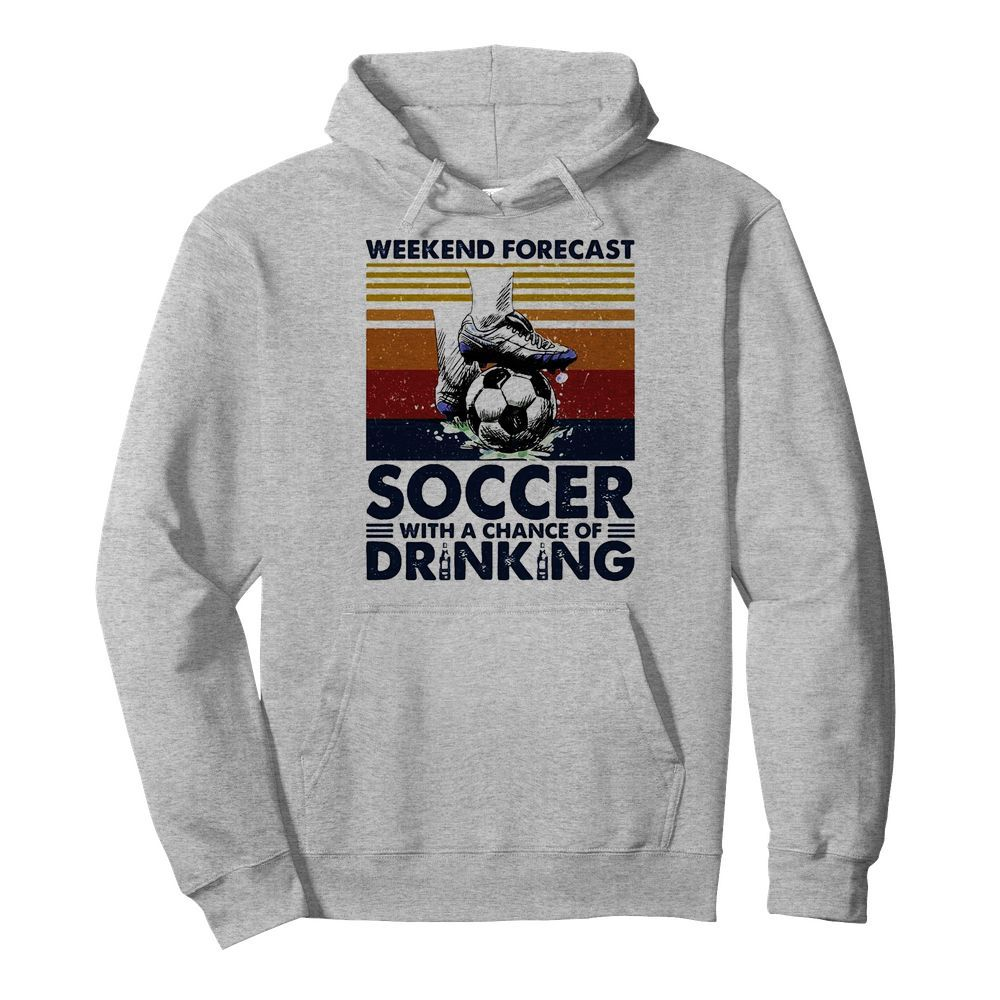 Weekend Forecast Soccer With A Chance Of Drinking  Unisex Hoodie