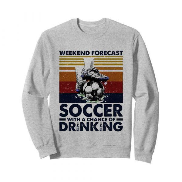 Weekend Forecast Soccer With A Chance Of Drinking  Unisex Sweatshirt