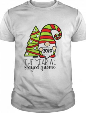 2020 The Year We Stayed Gnome Tree Christmas shirt