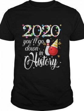 2020 youll go down in history shirt