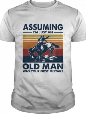 Assuming Im Just An Old Man Was Your First Mistake Riding Horse Vintage Retro shirt