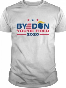 Byedon Donald Trump Youre Fired 2020 shirt