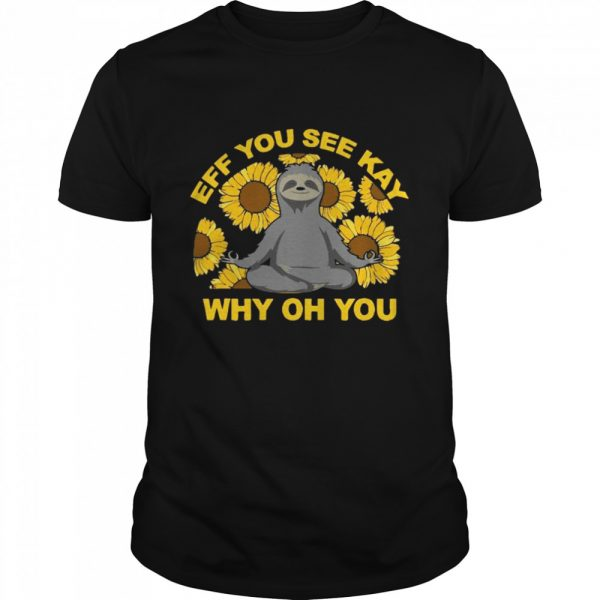 Eff You See Kay Why Oh You Sloth Sunflowers Yoga  Classic Men's T-shirt