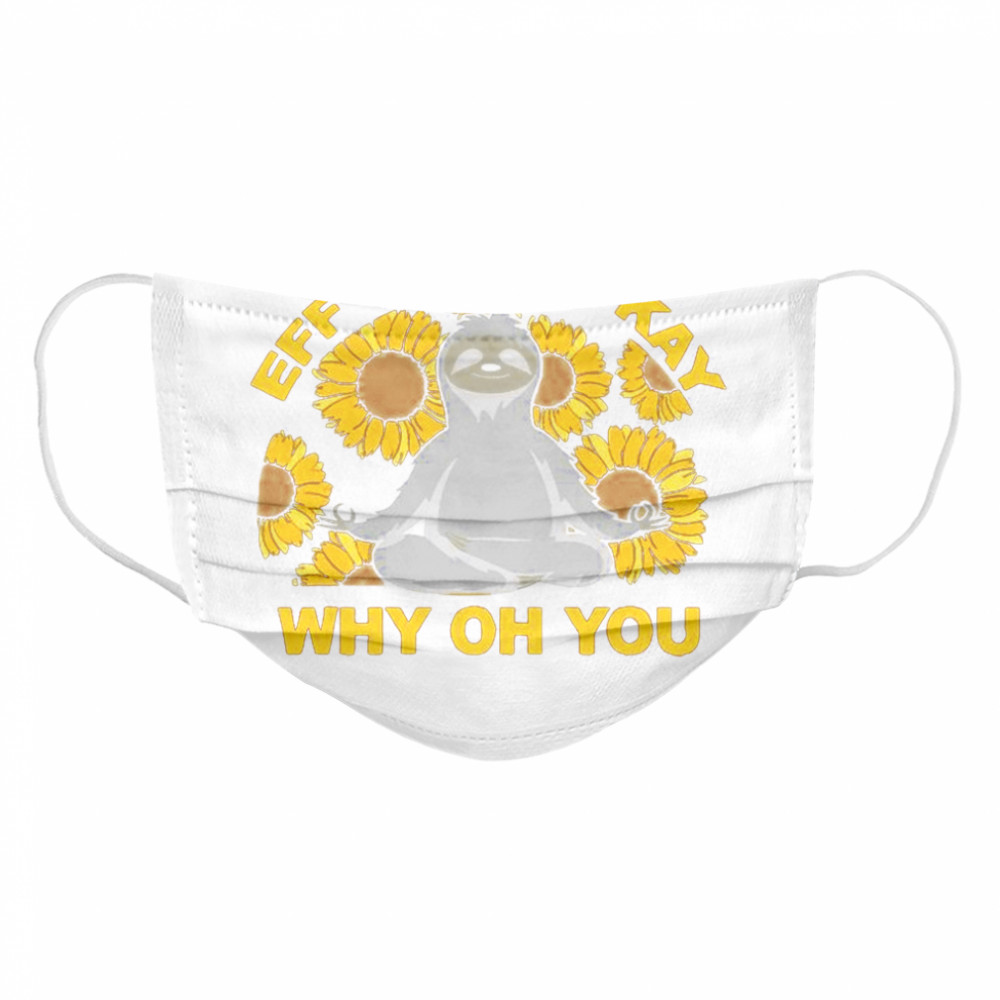 Eff You See Kay Why Oh You Sloth Sunflowers Yoga  Cloth Face Mask