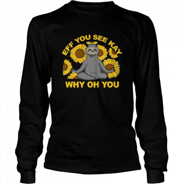 Eff You See Kay Why Oh You Sloth Sunflowers Yoga  Long Sleeved T-shirt