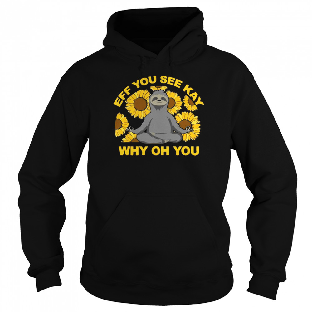 Eff You See Kay Why Oh You Sloth Sunflowers Yoga  Unisex Hoodie