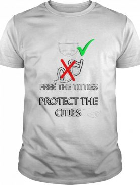 Free The Titties Protect The Cities 2020 Quote Wear The Masks Not The Bras Adult Humor shirt