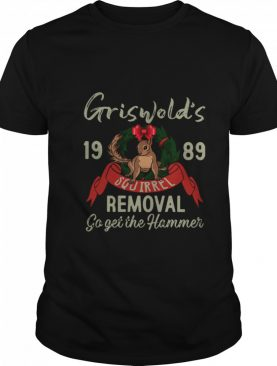 Griswold's 1989 Squirrel Removal Go Get The Hammer shirt
