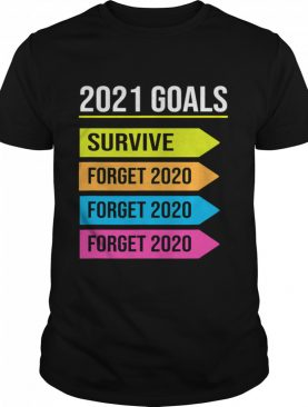 Happy New Year 2021 Goals Goodbye 2020 Survive Forget 2020 shirt