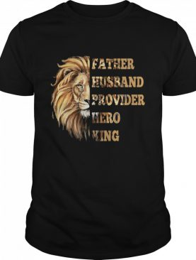Lion Father Husband Provider her king shirt