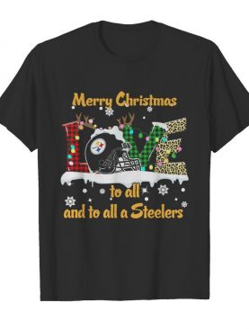 Love Merry Christmas to all and to all Steelers shirt