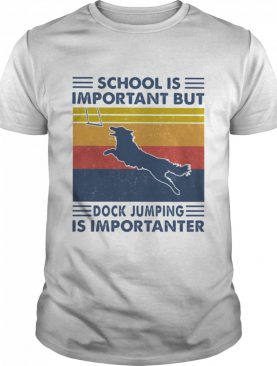 School Is Important But Dock Jumping Is Importanter Dog Vintage shirt