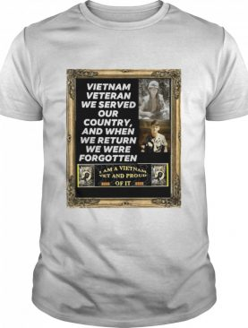 Vietnam Veteran We Served Our Country And When We Return We Were Forgotten shirt