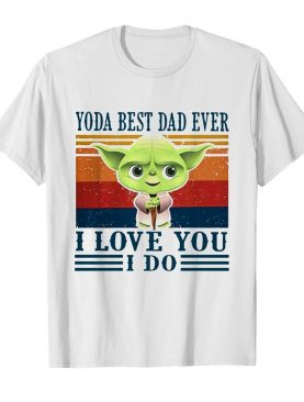 Yoda best dad ever I love you I do vintage shirt