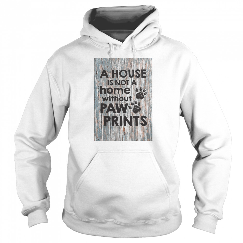 A House Is Not A Home Without Paw Prints  Unisex Hoodie