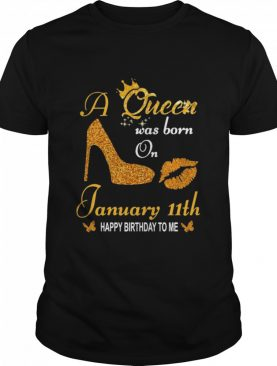 A Queen Was Born On 11th January Happy Birthday To Me shirt