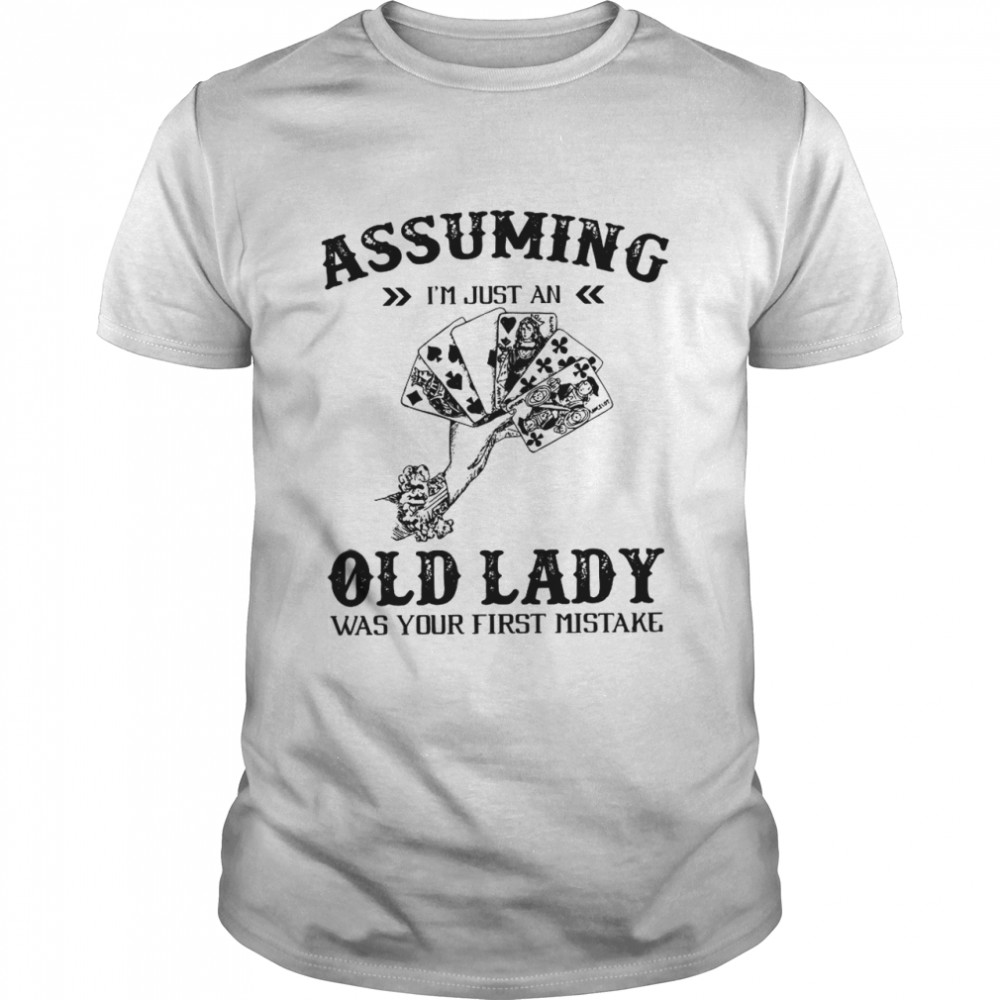 Assuming I'm Just An Old Lady Was Your First Mistake  Classic Men's T-shirt